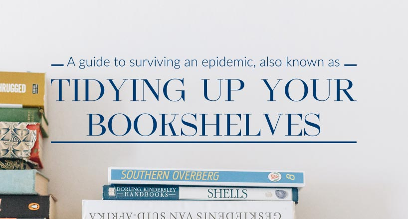 A guide to surviving an epidemic, also known as tidying up your bookshelves