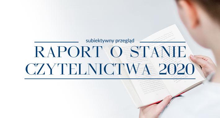 Raport o stanie czytelnictwa 2020 – subiektywny przegląd