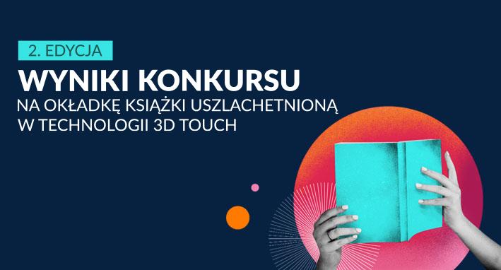 Znamy zwycięzców Konkursu na okładkę książki uszlachetnioną w technologii 3D Touch